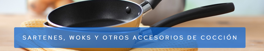 Sartenes, Woks y otros accesorios de cocción